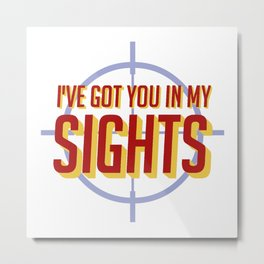 I've Got You In My Sights Metal Print