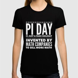 Pi Day is a Fake Holiday - Math Nerd Gift T-shirt
