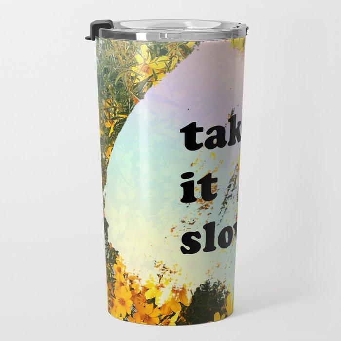 take it slow. Travel Mug