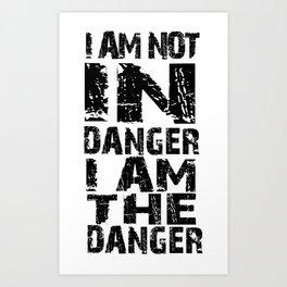 I'm Not In Danger,  I'am The Danger. Art Print
