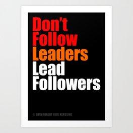 2010 - Don't Follow Leaders Lead Followers (Black) Art Print