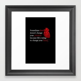 Sometimes God doesn't change your situation because He's trying to change your heart Framed Art Print