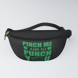 patricks day pinch me and i'll punch you Fanny Pack