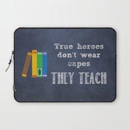 They Teach | Teacher Appreciation Laptop Sleeve