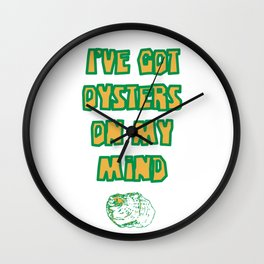 I got oysters on my mind Wall Clock