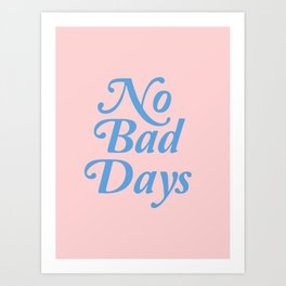 no bad days Art Print