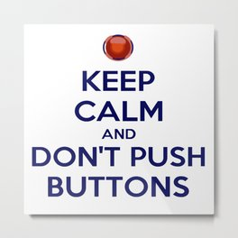 Keep Calm And Don't Push Buttons Metal Print