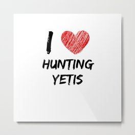 I Love Hunting Yetis Metal Print