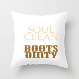 """Keep Your Soul Clean and your Boots Dirty"" T-shirt Design in brown tones. Cleanse Bright Future Throw Pillow"