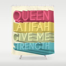 Queen Latifah Give Me Strength Shower Curtain