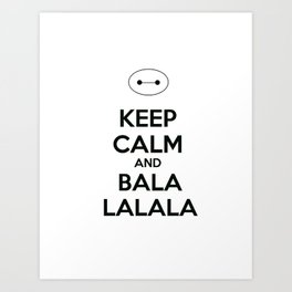 Keep Calm and Balala Art Print