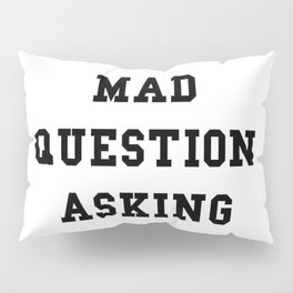 Mad Question Asking - Black Text Pillow Sham
