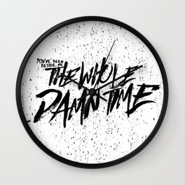 The Whole Damn Time FitzSimmons Wall Clock
