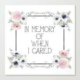 In Memory of When I Cared - white version Canvas Print