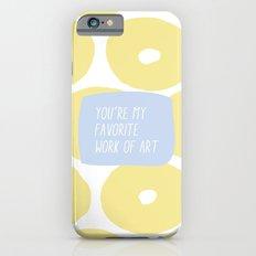 You're My Favorite Work of Art iPhone 6s Slim Case