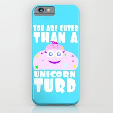You Are Cuter Than A Unicorn Turd Slim Case iPhone 6s