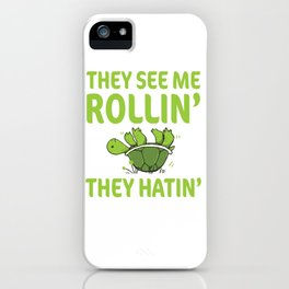 They See Me Rolling They Hating Funny Turtle T-shirt iPhone Case