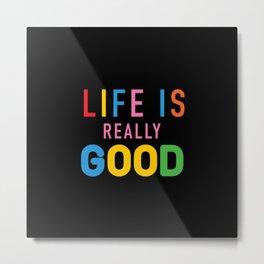 Life Is Really Good Metal Print