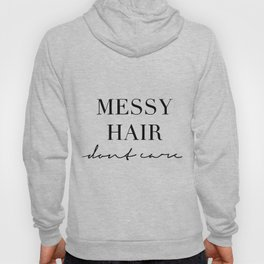 Messy hair dont care Hoody