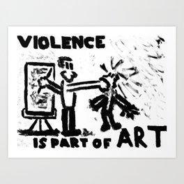 Violence Is Part of Art Art Print