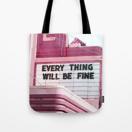 Every Thing Will Be Fine Tote Bag