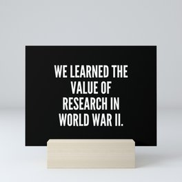 We learned the value of research in World War II Mini Art Print