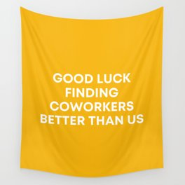 Good Luck Finding Coworkers Better Than Us | Mustard  Wall Tapestry