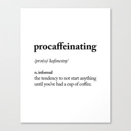 Procaffeinating Black and White Dictionary Definition Meme wake up bedroom poster Canvas Print