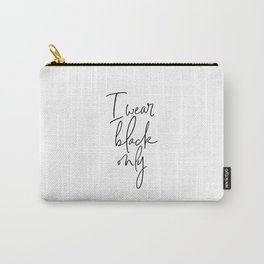I Wear Black Only, Black Quote, Black Art, Fashion Quote Carry-All Pouch
