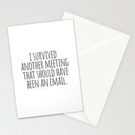 I Survived Another Meeting Stationery Cards