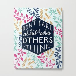 Don't Care About What Others Think Metal Print