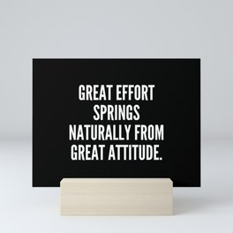 Great effort springs naturally from great attitude Mini Art Print