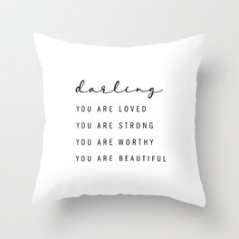 Darling, You Are Loved. You Are Strong. You Are Worthy. You Are Beautiful Throw Pillow