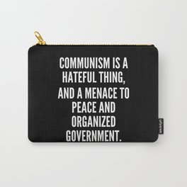 Communism is a hateful thing and a menace to peace and organized government Carry-All Pouch