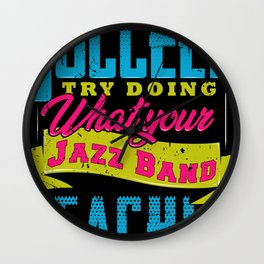 If At First You Don't Succeed Try Doing What Your Jazz Band Teacher Told Yo Wall Clock