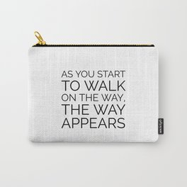 As you start to walk on the way the way appears - RUMI QUOTE Carry-All Pouch