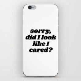 did I look like I cared? iPhone Skin