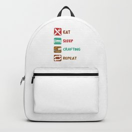 Eat Sleep Crafting Repeat Artfulness Handicraft Artifice Artistry Handiwork Gift Backpack
