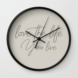 Love the life you live - Warm Gray version Wall Clock