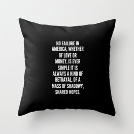 No failure in America whether of love or money is ever simple it is always a kind of betrayal of a mass of shadowy shared hopes Throw Pillow