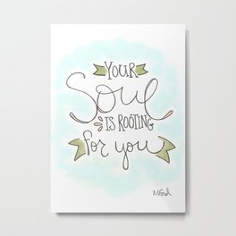 Your Soul is Rooting for You Metal Print