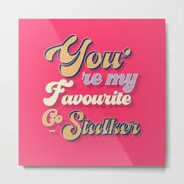 favourite stalker - typography Metal Print