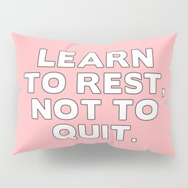 LEARN TO REST, NOT TO QUIT. Pillow Sham