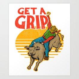 Get A Grip Funny Bull Riding Pun Art Print