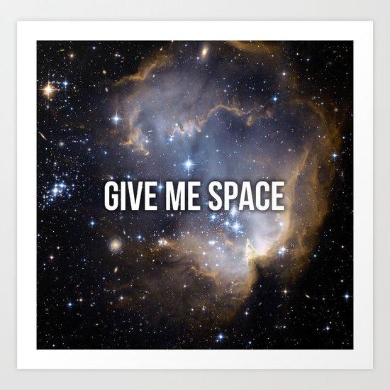 Give Me Space Art Print