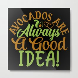 Avocados Are Always A Good Metal Print