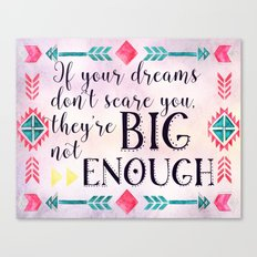 If your dreams don't scare you they're not big enough - tribal boho motivation Canvas Print