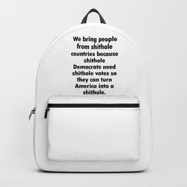 WE BRING PEOPLE FROM SHITHOLE COUNTRIES Backpack