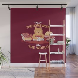 First the homework, then the world Wall Mural