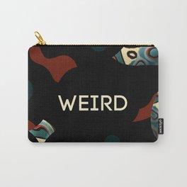 Weird as f*ck Carry-All Pouch